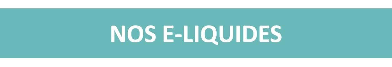 E-LIQUIDES<p>Une large gamme de parfums d'e-liquides variés vous attend !</p>