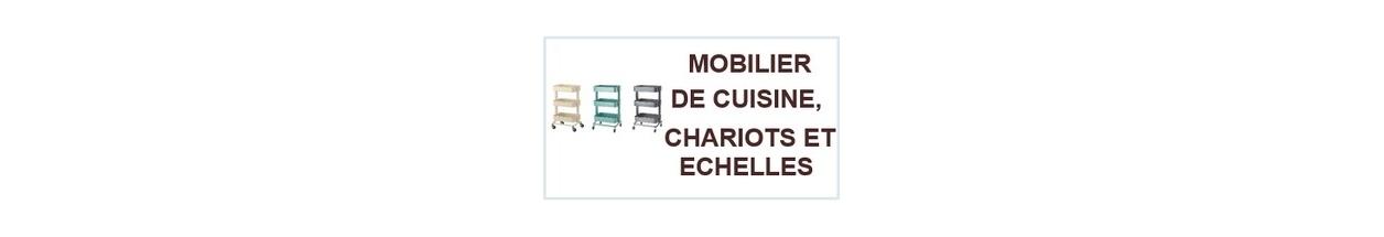 MOBILIER DE CUISINE, CHARIOTS ET ECHELLES