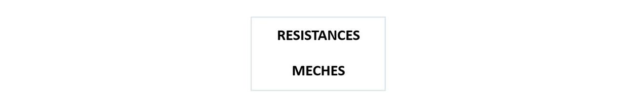 RESISTANCES / MECHES